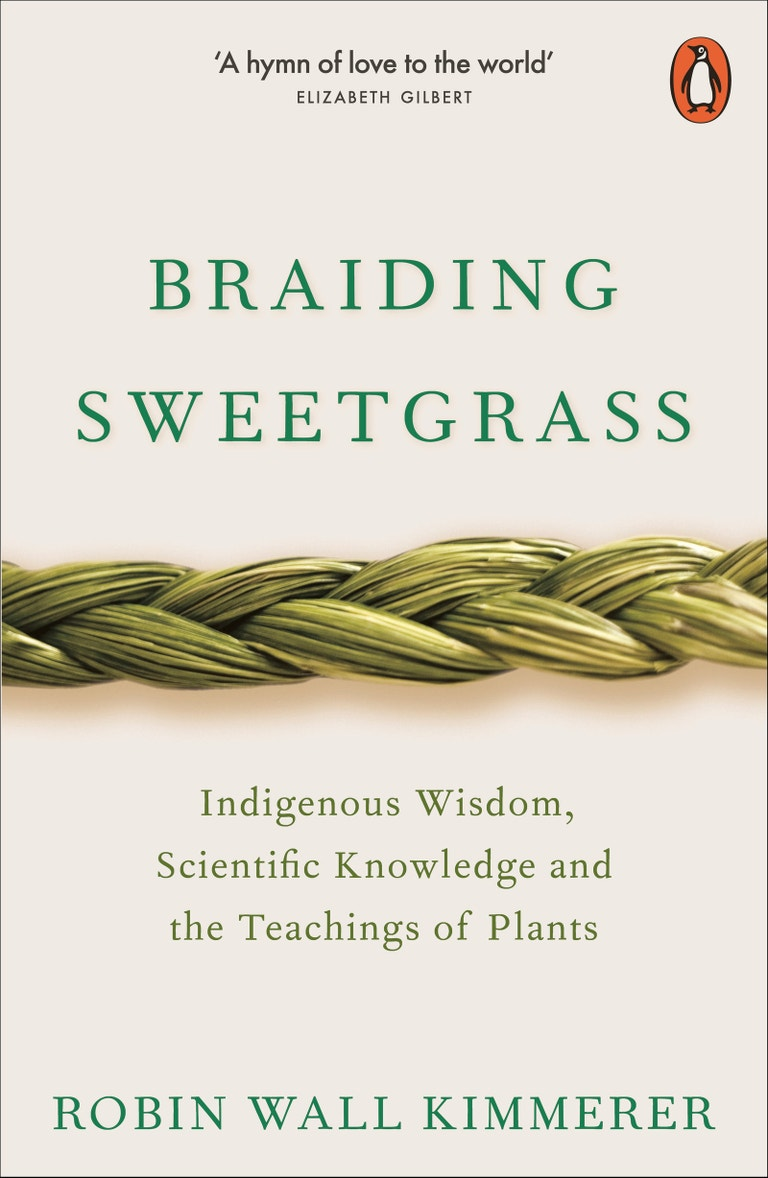 Braiding Sweetgrass: Indigenous Wisdom, Scientific Knowledge, and the Teachings of Plants, Robin Wall Kimmerer (Penguin, 2013)